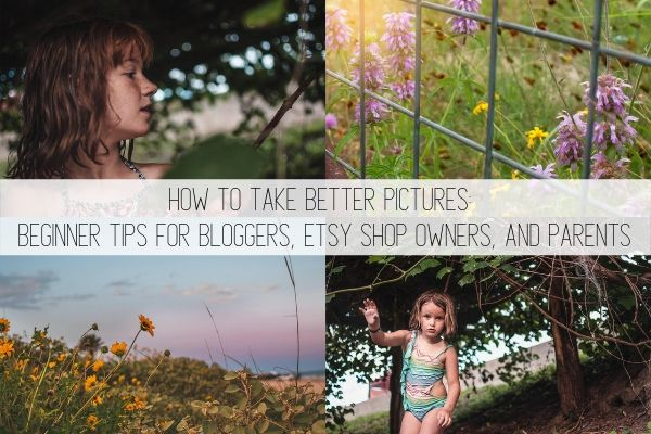 how to take better pictures: tips for bloggers, small business owners, and moms
