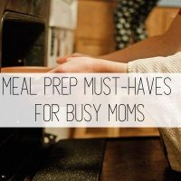 Meal Prep Must-Haves for Busy Moms