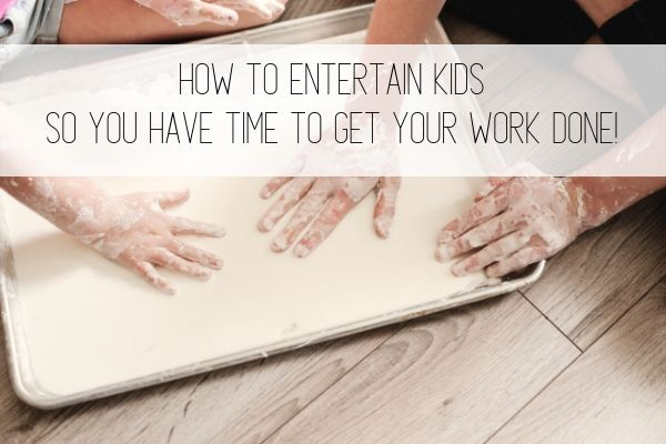 How to Entertain Kids While You Work