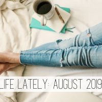 Life Lately: August 2019 {The One with All the Pictures}