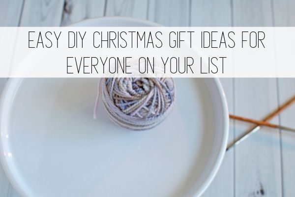 Easy DIY Christmas Gift Ideas for Everyone on Your List