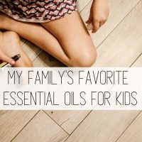 Essential Oils for Kids: Our Family's Favorites!