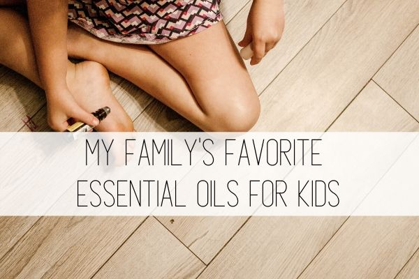 my family's favorite essential oils for kids