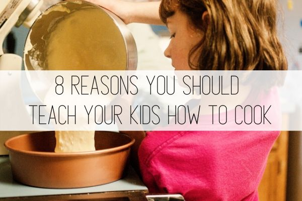 kids in the kitchen: 8 reasons you should teach your kids to cook