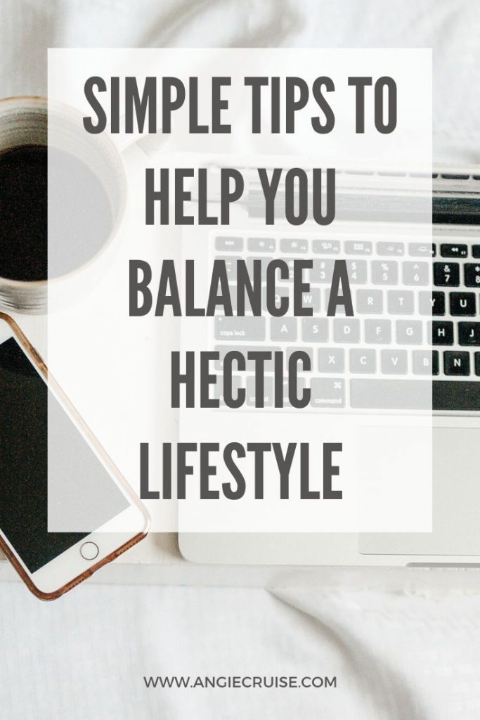 Simple tips to help you balance a hectic lifestyle