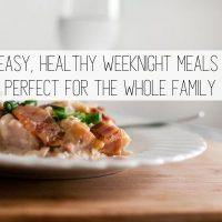 Healthy Weeknight Meals Your Family Will Love