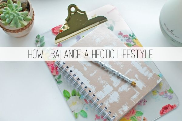 how i balance a hectic lifestyle