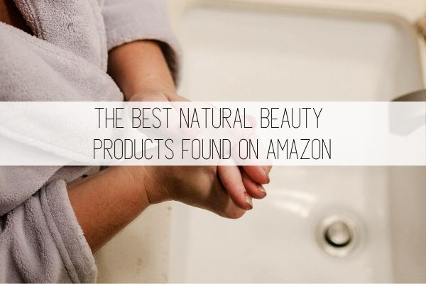 the best natural beauty products found on amazon