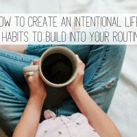 How to Create an Intentional Life: 10 Habits to Build into Your Routine