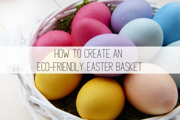 how to create an eco friendly easter basket