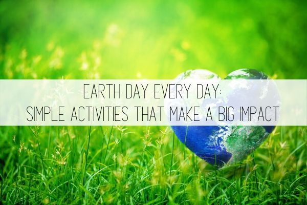 earth day every day: simple activities that make a big impact