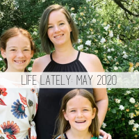 Life Lately: May 2020 Edition