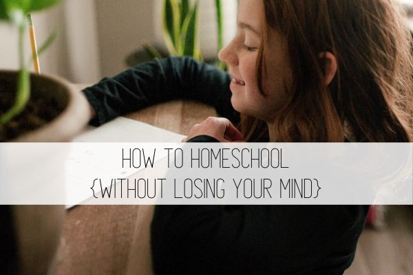 how to homeschool without losing your mind