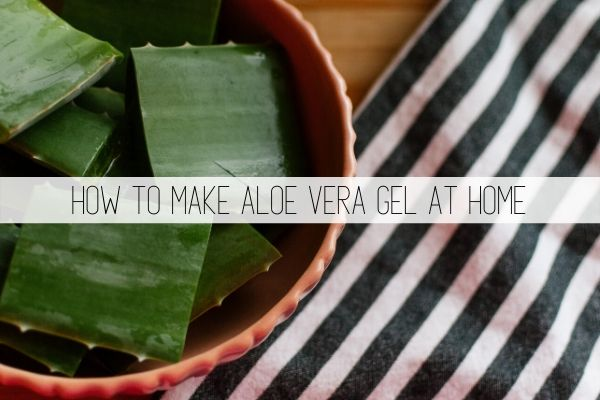 how to make your own aloe vera gel at home