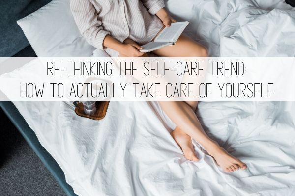 Re-thinking the self care trend: how to actually take care of yourself
