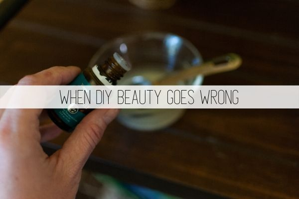 When DIY Beauty goes Wrong