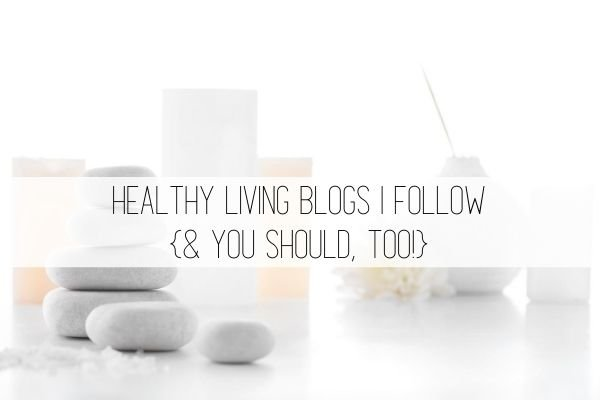 Healthy Living Blogs I Follow - And You Should Too