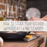 Clean Eating Grocery List:  How to Stock Your Kitchen