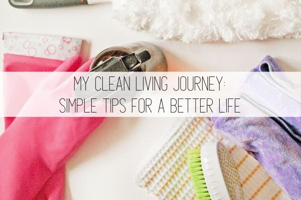 My Clean Living Journey: Simple Tips for a Better Life