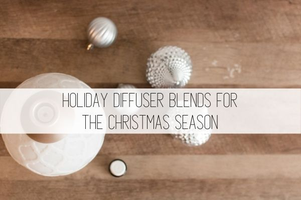 Holiday Diffuser Blends for the Christmas Season