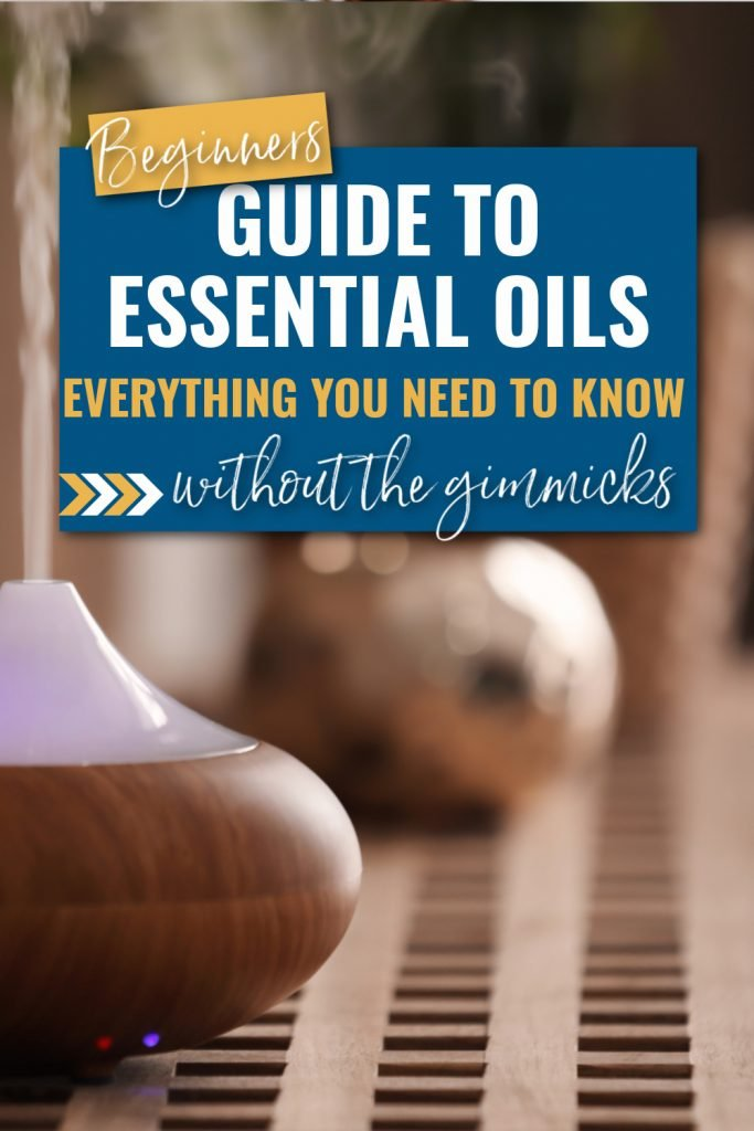 Beginner's guide to essential oils - everything you need to know, without the gimmicks!
